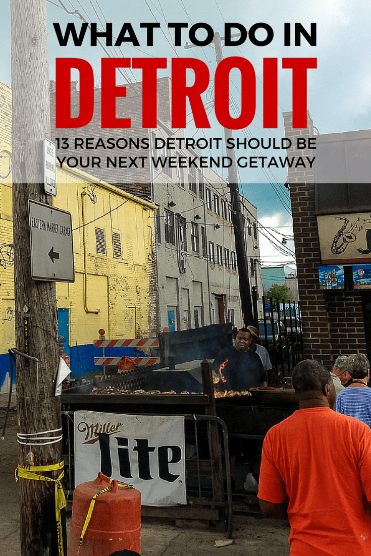 13 Reasons Detroit Should Be Your Next Weekend Getaway